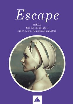 ESCAPE oder Die Notwendigkeit einer neuen Bewusstseinsmatrix von Robé,  Willi