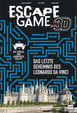 Escape Game 3D – Leonardo da Vincis letztes Geheimnis von Bouwyn,  Benjamin, Prieur,  Rémi, Vives,  Mélanie