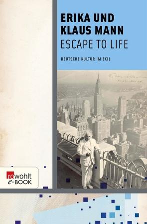 Escape to Life von Hoven,  Heribert, Mann,  Erika, Mann,  Klaus