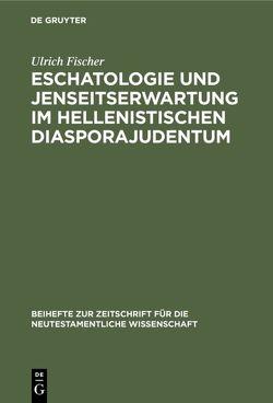 Eschatologie und Jenseitserwartung im hellenistischen Diasporajudentum von Fischer,  Ulrich