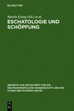 Eschatologie und Schöpfung von Evang,  Martin, Merklein,  Helmut, Wolter,  Michael