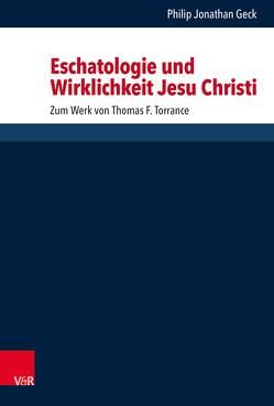 Eschatologie und Wirklichkeit Jesu Christi von Geck,  Philip Jonathan