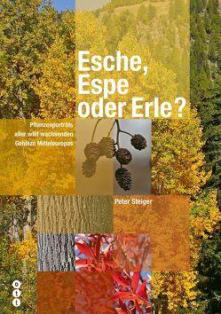 Esche, Espe oder Erle? von Steiger,  Peter