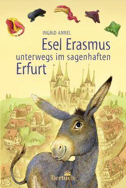Esel Erasmus unterwegs im sagenhaften Erfurt von Annel,  Ingrid, Ruemelin,  Nadja
