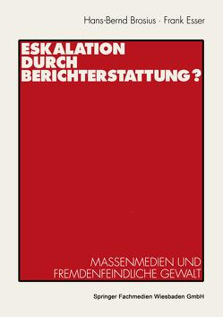 Eskalation durch Berichterstattung? von Brosius,  Hans-Bernd, Esser,  Frank