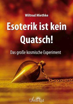 Esoterik ist kein Quatsch! von Miethke,  Wiltrud