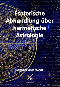 Esoterische Abhandlung über hermetische Astrologie von Aun Weor,  Samael, Syring,  Osmar Henry