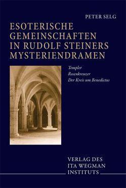 Esoterische Gemeinschaften in Rudolf Steiners Mysteriendramen von Selg,  Peter