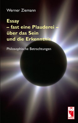 Essay – fast eine Plauderei – über das Sein und die Erkenntnis von Ziemann,  Werner