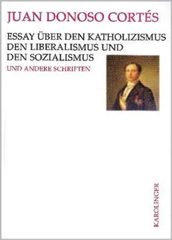 Essay über den Katholizismus, den Liberalismus und den Sozialismus von Donoso Cortés,  Juan, Maschke,  Günter