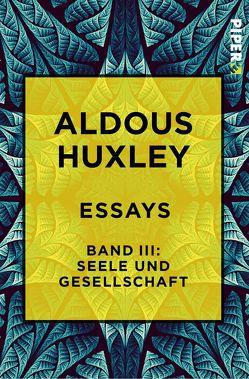 Essays – Band III: Seele und Gesellschaft von Henschen,  H. H., Herlitschka,  Herberth E., Hübner,  Sabine, Huxley,  Aldous