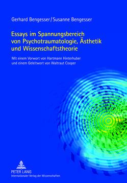 Essays im Spannungsbereich von Psychotraumatologie, Ästhetik und Wissenschaftstheorie von Bengesser,  Gerhard, Bengesser,  Susanne