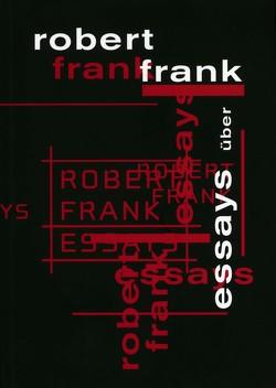 Essays über Robert Frank von Gasser,  Martin, Pfrunder,  Peter, Seelig,  Thomas, Stahel,  Urs