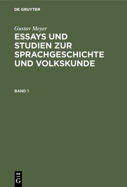 Essays und Studien zur Sprachgeschichte und Volkskunde / Essays und Studien zur Sprachgeschichte und Volkskunde. Band 1 von Meyer,  Gustav