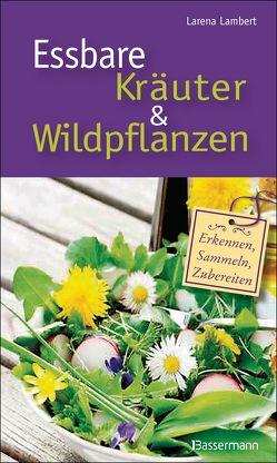 Essbare Kräuter und Wildpflanzen von Lambert,  Larena