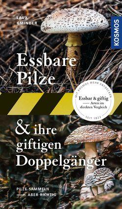 Essbare Pilze und ihre giftigen Doppelgänger von Gminder,  Andreas, Laux,  Hans E.