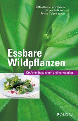 Essbare Wildpflanzen von Fleischhauer,  Steffen Guido, Fleischhauer,  Timm, Guthmann,  Jürgen, Spiegelberger,  Roland, Uslu,  Hatice