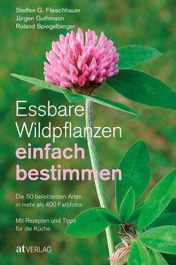 Essbare Wildpflanzen einfach bestimmen von Fleischhauer,  Steffen Guido, Gassner,  Claudia, Guthmann,  Jürgen, Nehrbass,  Viola, Spiegelberger,  Roland