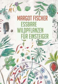 Essbare Wildpflanzen für Einsteiger von Fischer,  Margot