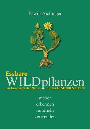 Essbare Wildpflanzen von Aichinger,  Erwin, Müller,  Walther
