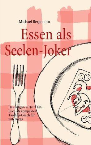 Essen als Seelen-Joker von Bergmann,  Michael