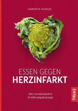 Essen gegen Herzinfarkt von Esselstyn,  Caldwell B.