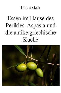 Essen im Hause des Perikles. Aspasia und die antike griechische Küche von Geck,  Ursula