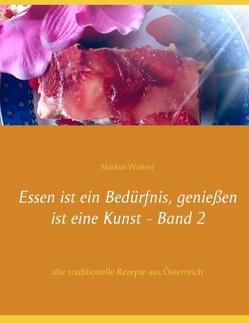 Essen ist ein Bedürfnis, genießen ist eine Kunst Band 2 von Wöhrer,  Markus