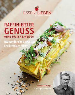 Essen Lieben – Raffinierter Genuss ohne Zucker und Weizen von Kaiblinger,  Andreas