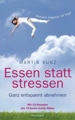 Essen statt stressen von Kunz,  Martin