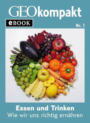 Essen und Trinken: Wie wir uns richtig ernähren (GEOkompakt eBook) von GEO eBook, GEOkompakt