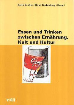 Essen und Trinken zwischen Ernährung, Kult und Kultur von Buddeberg,  Claus, Escher,  Felix