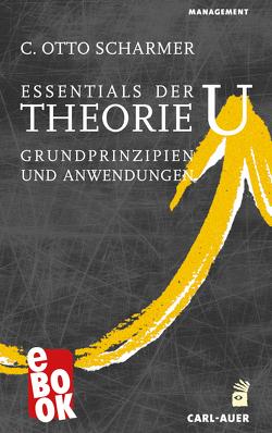 Essentials der Theorie U von Scharmer,  C Otto