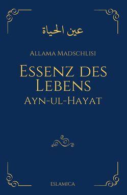 Essenz des Lebens von Madschlisi,  Allama Muhammad Baqir
