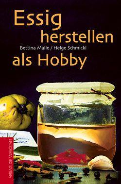 Essig herstellen als Hobby von Malle,  Bettina, Schmickl,  Helge