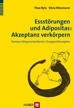 Essstörungen und Adipositas: Akzeptanz verkörpern von Rytz,  Thea, Wiesmann,  Silvia