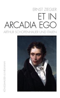 Et In Arcadia Ego – Arthur Schopenhauer und Italien von Brumloop,  Anke, Ziegler,  Ernst