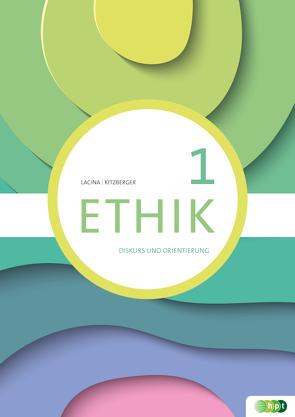 Ethik 1. Diskurs und Orientierung von Kitzberger,  Anita;, Lacina,  Katharina
