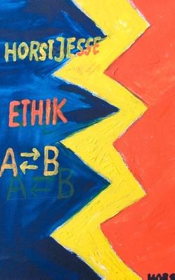 Ethik als Relation von A zu B und von B zu A von Jesse,  Horst