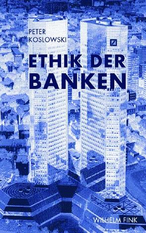 Ethik der Banken von Koslowski,  Jana, Koslowski,  Peter