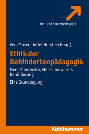 Ethik der Behindertenpädagogik von Horster,  Detlef, Moser,  Vera