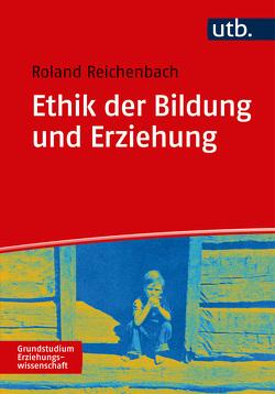 Ethik der Bildung und Erziehung von Reichenbach,  Roland