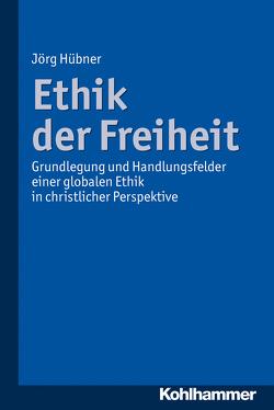 Ethik der Freiheit von Hübner,  Jörg
