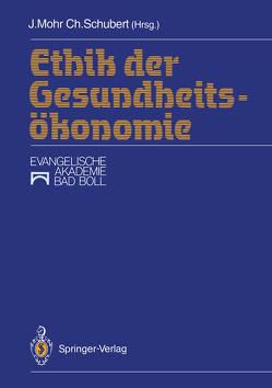 Ethik der Gesundheitsökonomie von Mohr,  Jürgen, Schubert,  Christoph