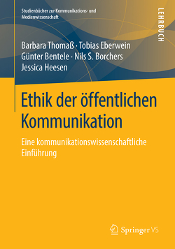 Ethik der öffentlichen Kommunikation von Bentele,  Günter, Borchers,  Nils S., Eberwein,  Tobias, Heesen,  Jessica, Thomaß,  Barbara