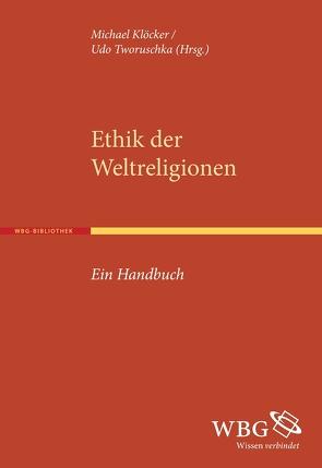Ethik der Weltreligionen von Klöcker,  Michael, Tworuschka,  Udo