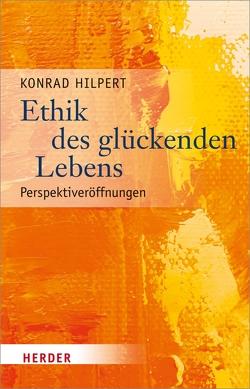 Ethik des glückenden Lebens von Hilpert,  Prof. Konrad