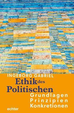 Ethik des Politischen: Grundlagen – Prinzipien – Konkretionen von Gabriel,  Ingeborg