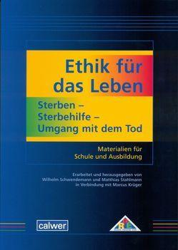 Ethik für das Leben: Sterben – Sterbehilfe – Umgang mit dem Tod von Krüger,  Marcus, Schwendemann,  Wilhelm, Stahlmann,  Matthias