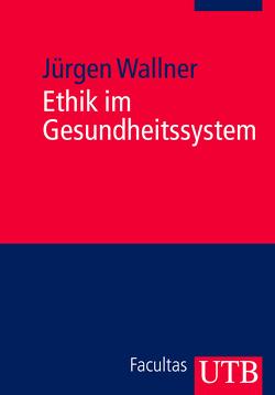 Ethik im Gesundheitssystem von Wallner,  Jürgen